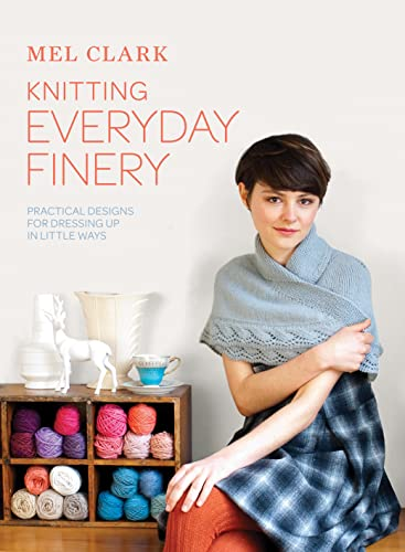 9781843406631: Knitting Everyday Finery: Practical Designs for Dressing Up in Little Ways. Mel Clark
