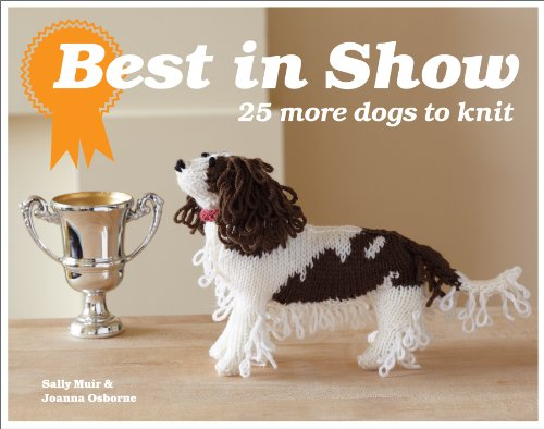 Best in Show: 25 More Dogs to Knit: Sally Muir