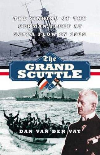 9781843410386: The Grand Scuttle: The Sinking of the German Fleet at Scapa Flow in 1919
