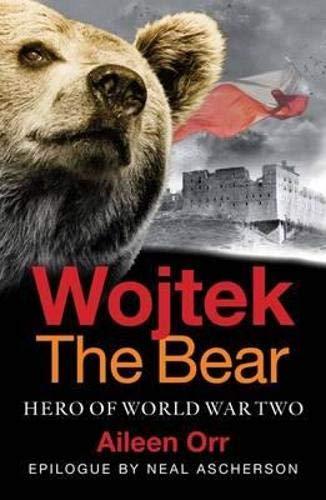 Wojtek the Bear: Polish War Hero: Aileen Orr