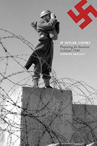 If Hitler Comes: Preparing For Invasion: Scotland 1940: Gordon Barclay