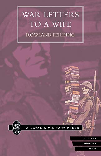 WAR LETTERS TO A WIFE 1930 Edition: Feilding, Rowland