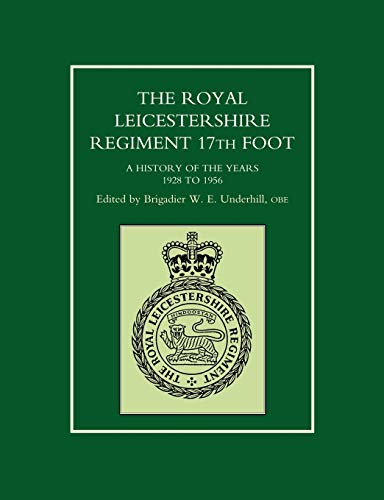 The Royal Leicestershire Regiment 17th Foot: A History of the Years 1982 to 1956: Naval and ...