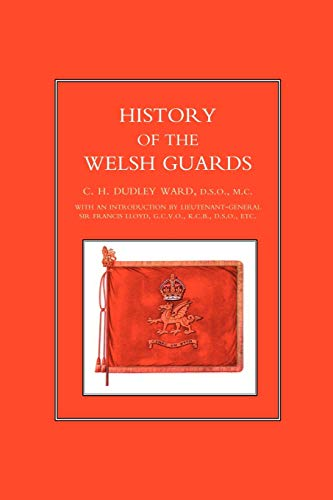 History of the Welsh Guards: Ward, C.H.Dudley (Major)