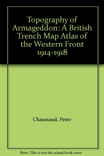 Topography of Armageddon: A British Trench Map Atlas of the Western Front 1914-1918 (9781843422006) by Chasseaud, Peter
