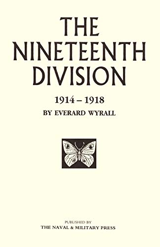 The Nineteenth Division 1914-1918: Nineteenth Division 1914-1918 (1843422085) by Everard Wyrall