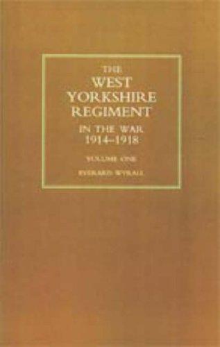 WEST YORKSHIRE REGIMENT IN THE WAR 1914-1918: Everard Wyrall