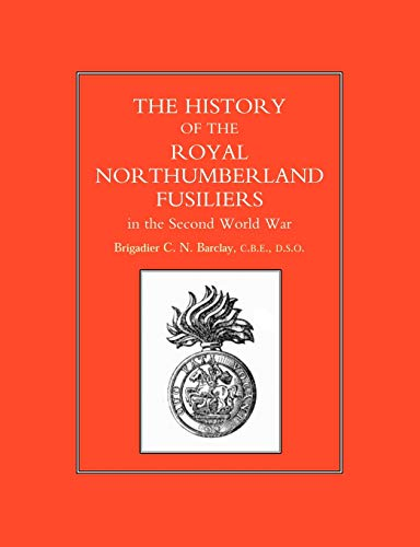 History Of The Royal Northumberland Fusiliers In The Second World War: History Of The Royal ...