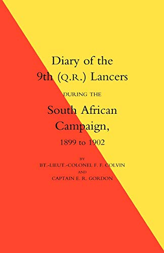 Diary Of The 9Th Q.R. Lancers During The South African Campaign 1899 To 1902: LCol F. F. Colvin