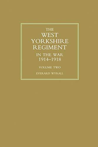 WEST YORKSHIRE REGIMENT IN THE WAR 1914-1918: Wyrall, Everard