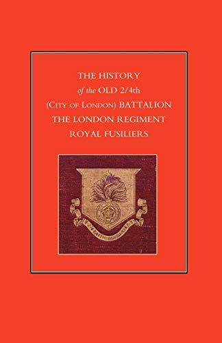 History of the Old 2/4th (City of London) Battalion the London Regiment Royal Fusiliers: Anon