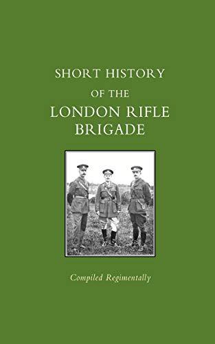 Short History of the London Rifle Brigade: Press, Naval &. Military