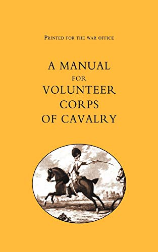 9781843424192: Printed For The War Office: A Manual For Volunteer Corps Of Cavalry(1803): Printed For The War Office: A Manual For Volunteer Corps Of Cavalry(1803)
