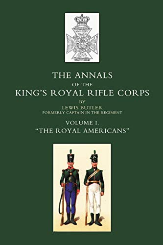 """9781843424451: ANNALS OF THE KING'S ROYAL RIFLE CORPS: VOL1 """" The Royal Americans"""" 1755-1802 (Volume 1)"""