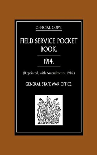 Field Service Pocket Book 1914 (Reprinted, With: War Office, General