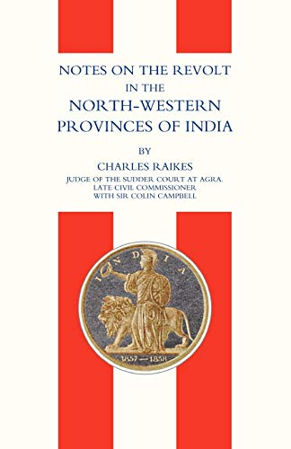 Notes on the Revolt in the North-Western Provinces of India(indian Mutiny 1857): Charles Raikes