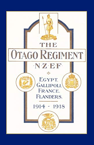 Official History Of The Otago Regiment In The Great War 1914-1918: Official History Of The Otago ...