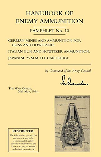 9781843426325: HANDBOOK OF ENEMY AMMUNITION: War Office Pamphlet No 10; German Mines and Ammunition for Guns and Howitzers. Italian Gun and Howitzer Ammunition. ... Ammunition. Japanese 25 M.M. H.E. Cartridge