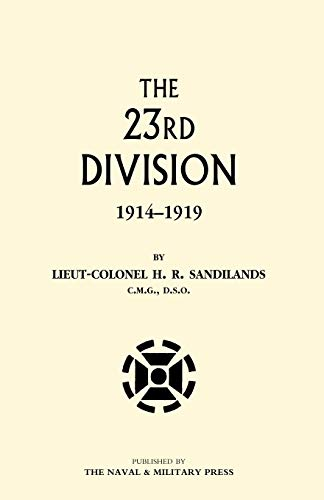 The 23rd Division 1914-1919: LCol H. R. Sandilands