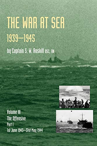 9781843428053: War At Sea 1939-45: Volume III Part I The Offensive 1st June 1943-31 May 1944 Official History Of The Second World War: War At Sea 1939-45: Volume III History Of The Second World War: v. III,Pt. I