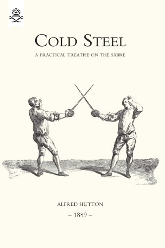 9781843428374: Cold Steel: A Practical Treatise On The Sabre (1889): Cold Steel: A Practical Treatise On The Sabre (1889)