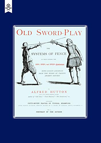 9781843428381: Old Sword-Play The Systems Of The Fence: Old Sword-Play The Systems Of The Fence