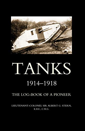 9781843429449: Tanks 1914-1918The Log-Book Of A Pioneer: Tanks 1914-1918The Log-Book Of A Pioneer