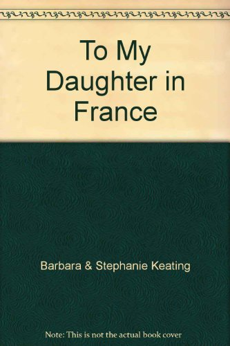 9781843430124: To My Daughter in France