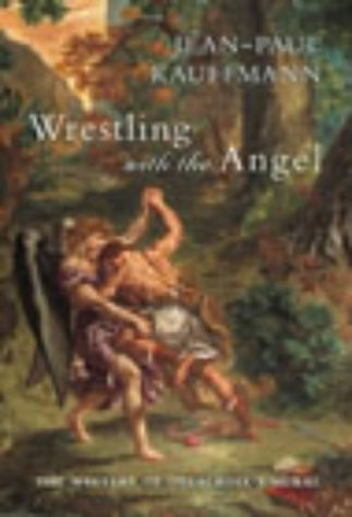 Wrestling with the Angel: The Mystery of Delacroix's Mural: Kauffmann, Jean-Paul