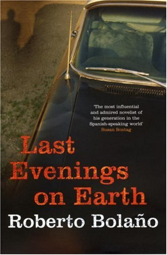 Last Evenings On Earth: Bolaño, Roberto