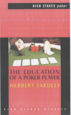 The Education of a Poker Player (High Stakes classic): Yardley, Herbert O.