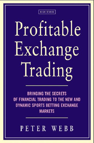 9781843440284: Profitable Exchange Trading: Bringing the Secrets of Financial Trading to the New and Dynamic Sports Betting Exchange Markets