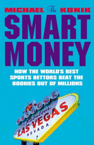 9781843440383: The Smart Money: How the World's Best Sports Bettors Beat the Bookies Out of Millions
