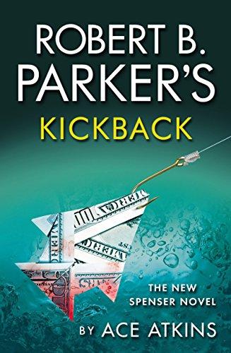 Robert B. Parker's Kickback : The New Spenser Novel: Ace Atkins