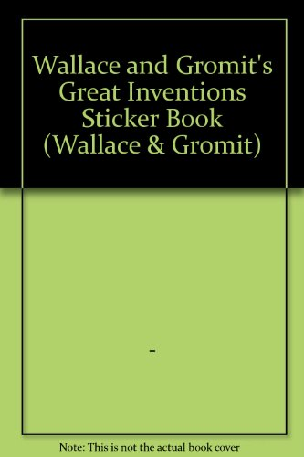 9781843470250: Wallace and Gromit's Great Inventions Sticker Book (Wallace & Gromit)
