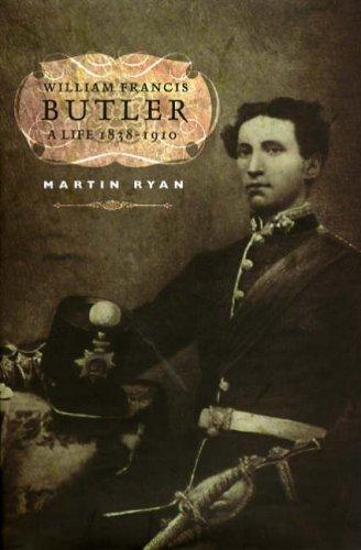 William Francis Butler: A Life 1838-1910 (Hardback): Martin Ryan