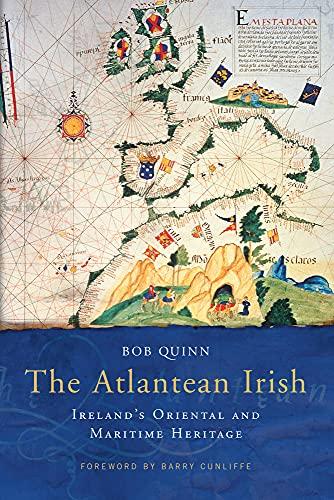 The Atlantean Irish: Ireland's Oriental & Maritime: Bob Quinn