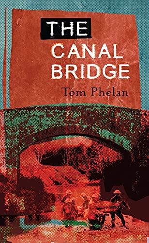 The Canal Bridge : A Novel of: Tom Phelan