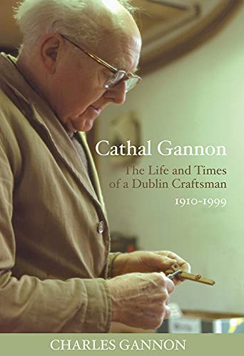Cathal Gannon The Life and Times of a Dublin Craftsman (SIGNED COPY)