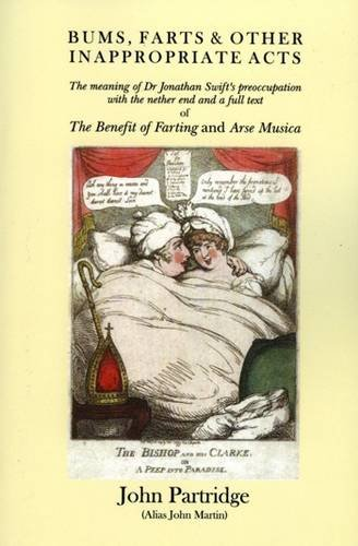 9781843511595: Bums, Farts and Other Inappropriate Acts: The Meaning of Dr. Jonathan Swift's Preoccupation with the Nether End and a Full Text of the Benefit of Farting and Arse Musica