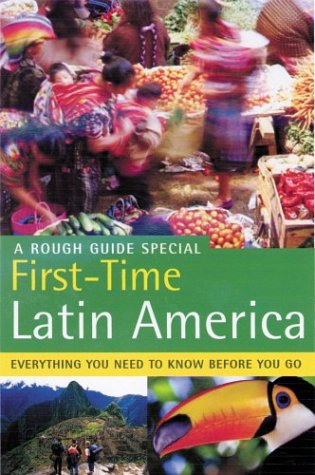 The Rough Guide to First-Time Latin America 1 (Rough Guide Travel Guides): Rough Guides