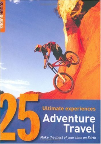 9781843538295: Adventure Travel : Make the most of your time on Earth: 25 Ultimate Experiences
