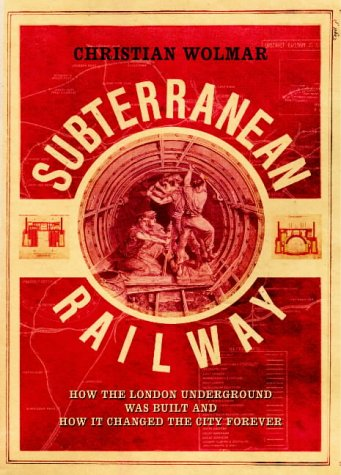 9781843540229: The Subterranean Railway: How the London Underground Was Built and How it Changed the City Forever