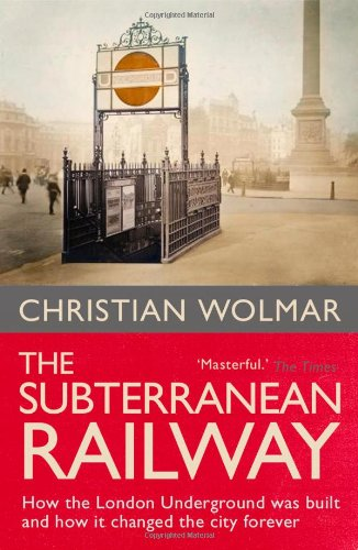 9781843540236: The subterranean railway: how the London Underground was built and how it changed the city forever