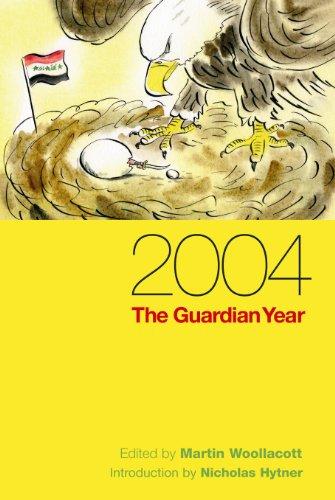2004. The Guardian Year.: WOOLLACOTT, MARTIN (ED.).