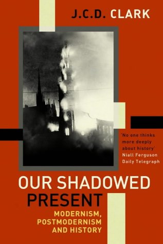 9781843541233: Our Shadowed Present: Modernism, Postmodernism and History
