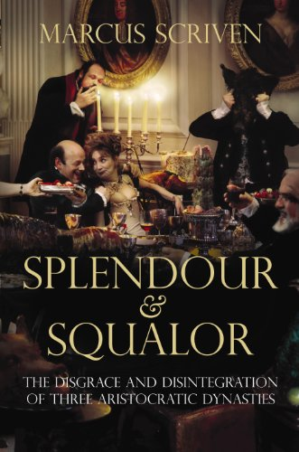 9781843541240: Splendour and Squalor: The Disgrace and Disintegration of Three Aristocratic Dynasties