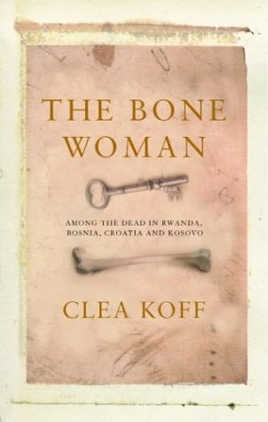 9781843541387: The Bone Woman: Among the Dead in Rwanda, Bosnia, and Croatia