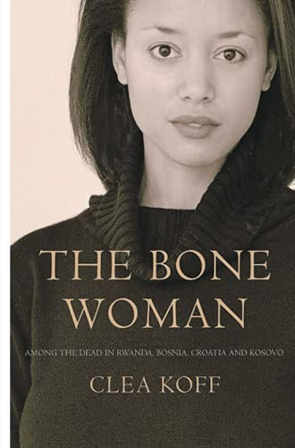 9781843541394: The Bone Woman: Among the Dead in Rwanda, Bosnia, Croatia and Kosovo