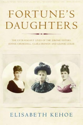 9781843541585: Fortune's Daughters: The Extravagant Lives of the Jerome Sisters - Jennie Churchill, Clara Frewen and Leonie Leslie